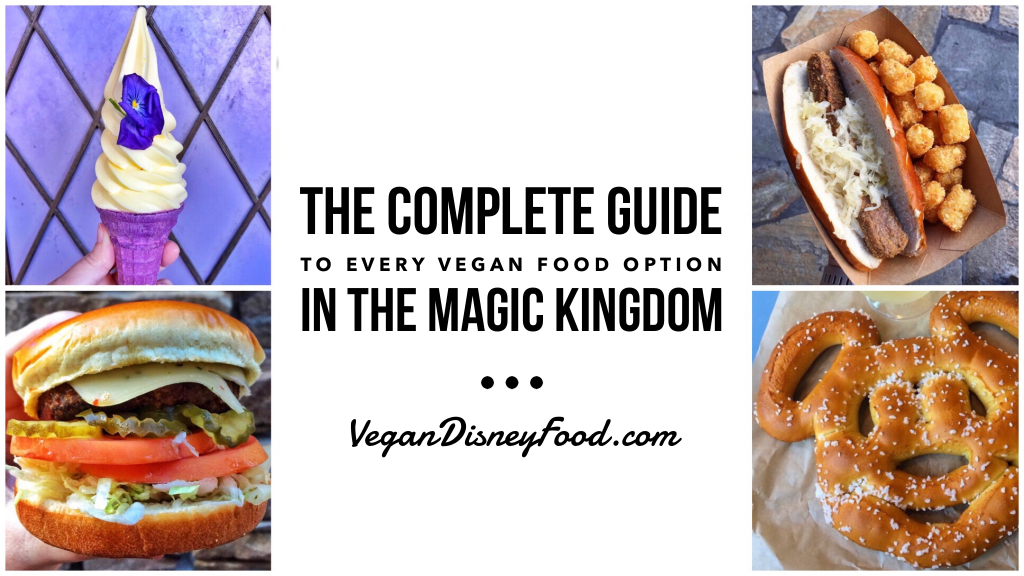 What's Vegan in the Magic Kingdom? - The Complete Guide to Every Vegan Food Option in the Magic Kingdom at Walt Disney World