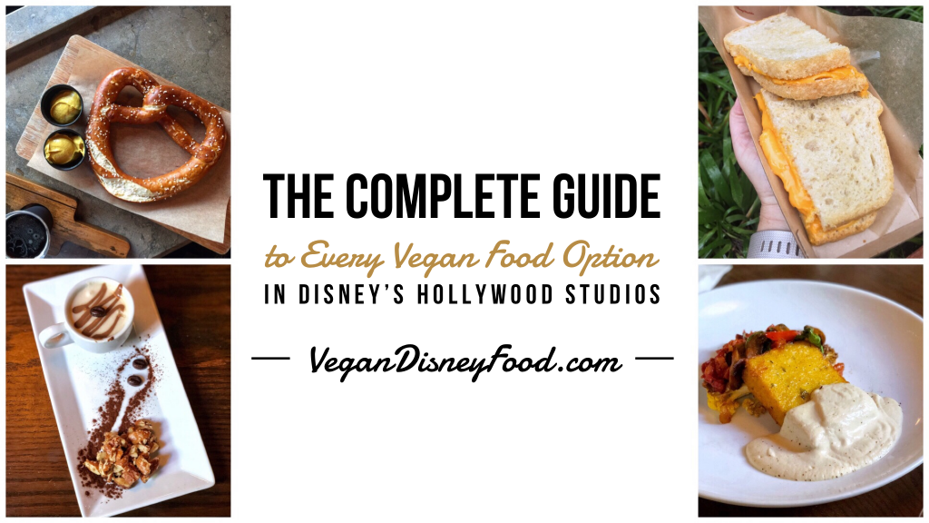 The Complete Guide to Every Vegan Food Option in Disney's Hollywood Studios at Walt Disney World